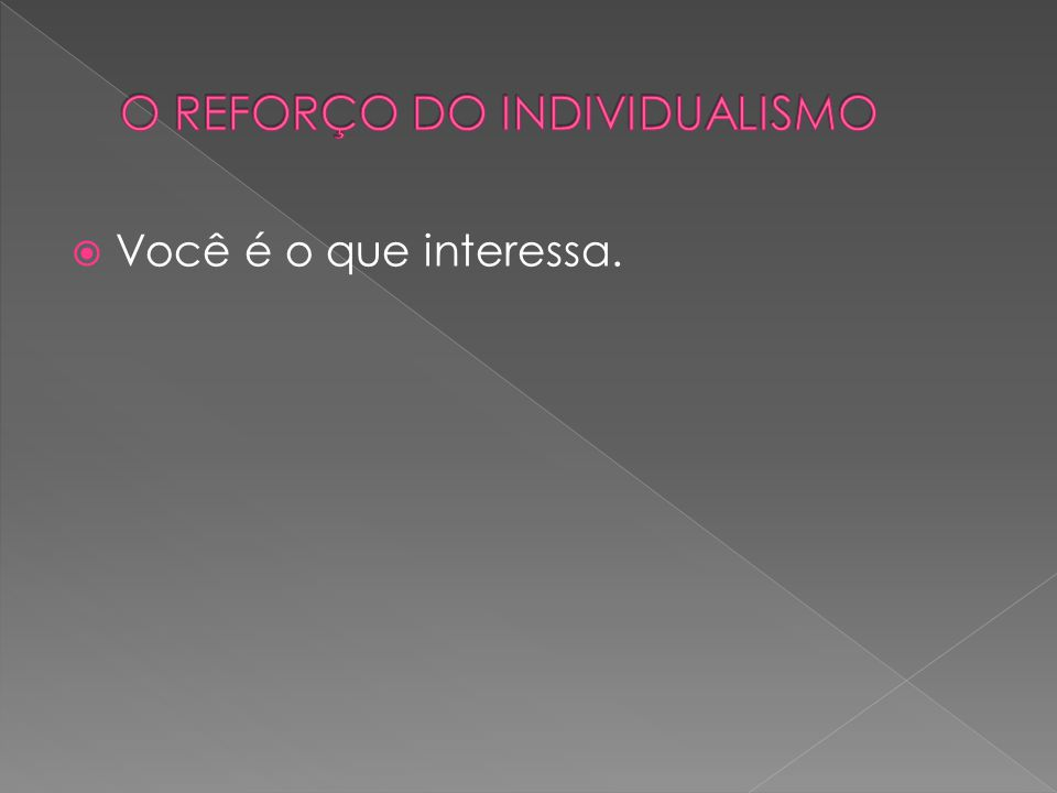O REFORÇO DO INDIVIDUALISMO