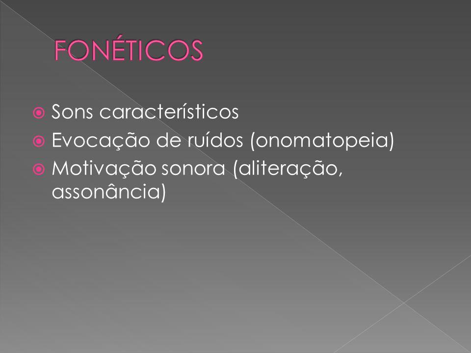 FONÉTICOS Sons característicos Evocação de ruídos (onomatopeia)