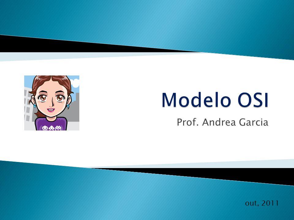 Modelo OSI Prof. Andrea Garcia out, 2011