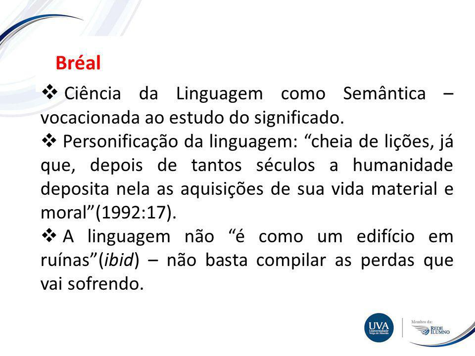 Bréal Ciência da Linguagem como Semântica – vocacionada ao estudo do significado.