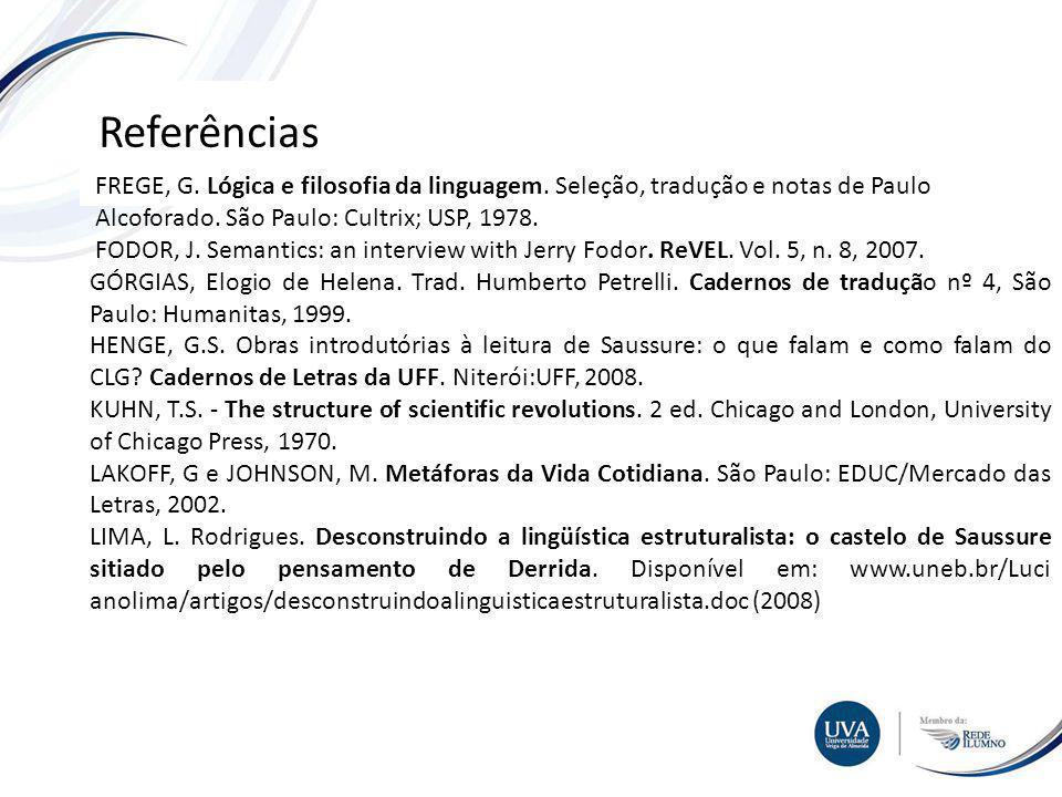 Referências FREGE, G. Lógica e filosofia da linguagem. Seleção, tradução e notas de Paulo. Alcoforado. São Paulo: Cultrix; USP, 1978.
