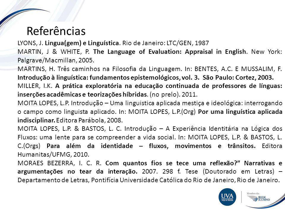 Referências LYONS, J. Lingua(gem) e Linguística. Rio de Janeiro: LTC/GEN, 1987.