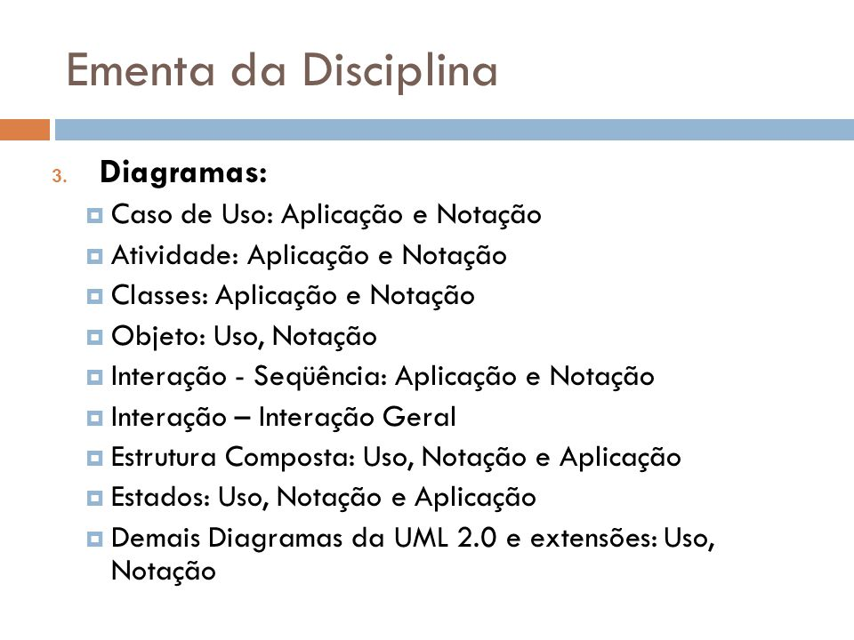 Ementa da Disciplina Diagramas: Caso de Uso: Aplicação e Notação