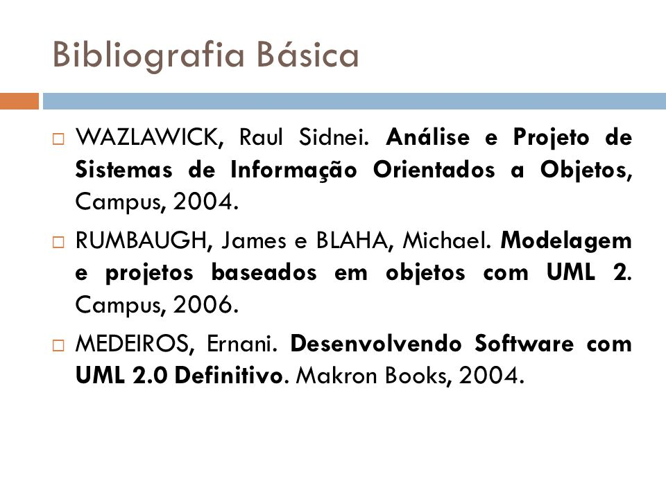 Bibliografia Básica WAZLAWICK, Raul Sidnei. Análise e Projeto de Sistemas de Informação Orientados a Objetos, Campus, 2004.