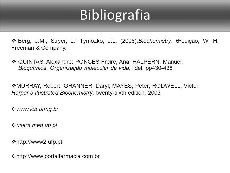 Bibliografia Berg, J.M.; Stryer, L.; Tymozko, J.L. (2006).Biochemistry. 6ªedição, W. H. Freeman & Company.