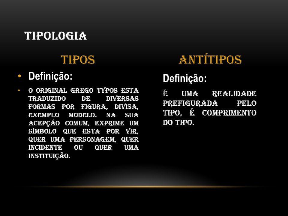 Tipos Antítipos Tipologia Definição: Definição: