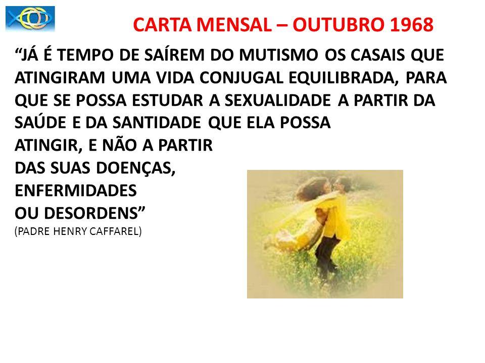 CARTA MENSAL – OUTUBRO 1968 JÁ É TEMPO DE SAÍREM DO MUTISMO OS CASAIS QUE ATINGIRAM UMA VIDA CONJUGAL EQUILIBRADA, PARA.