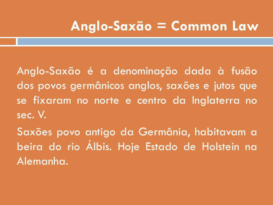 Anglo-Saxão = Common Law