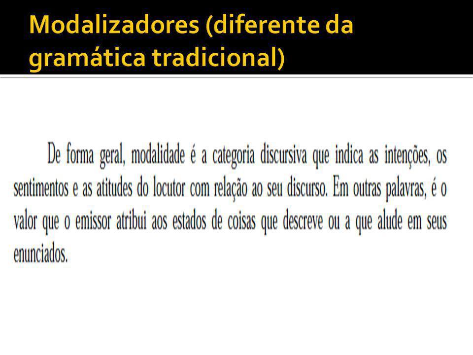 Modalizadores (diferente da gramática tradicional)