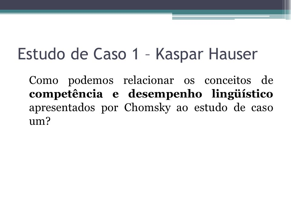 Estudo de Caso 1 – Kaspar Hauser