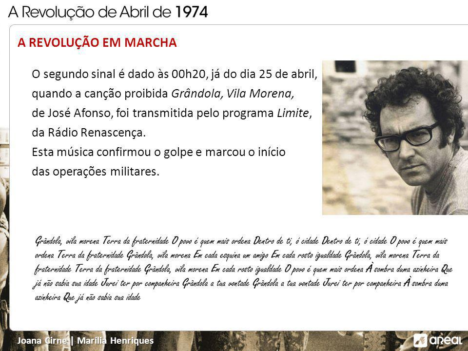 A REVOLUÇÃO EM MARCHA O segundo sinal é dado às 00h20, já do dia 25 de abril, quando a canção proibida Grândola, Vila Morena,