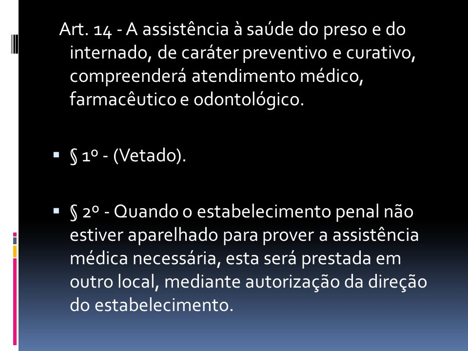 Art. 14 - A assistência à saúde do preso e do internado, de caráter preventivo e curativo, compreenderá atendimento médico, farmacêutico e odontológico.