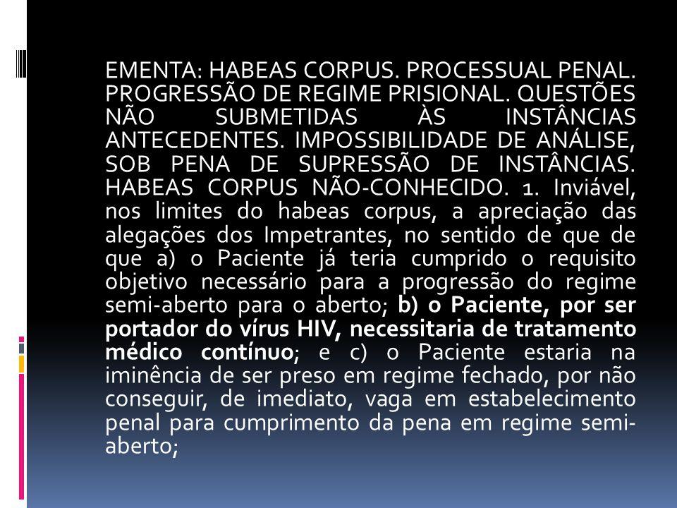 EMENTA: HABEAS CORPUS. PROCESSUAL PENAL. PROGRESSÃO DE REGIME PRISIONAL.
