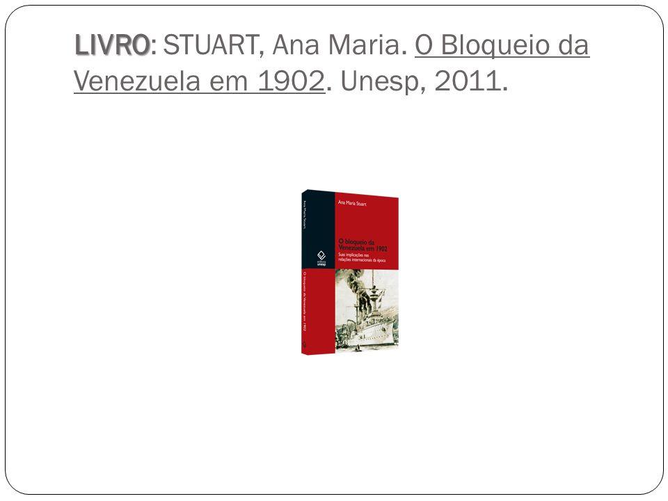 LIVRO: STUART, Ana Maria. O Bloqueio da Venezuela em 1902. Unesp, 2011.
