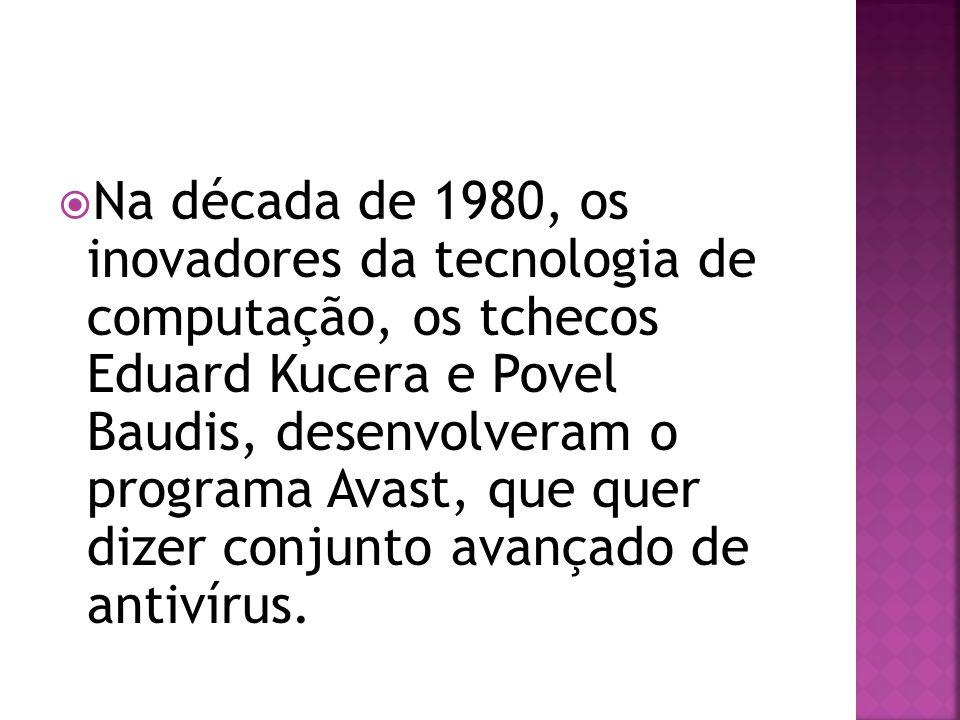 Na década de 1980, os inovadores da tecnologia de computação, os tchecos Eduard Kucera e Povel Baudis, desenvolveram o programa Avast, que quer dizer conjunto avançado de antivírus.