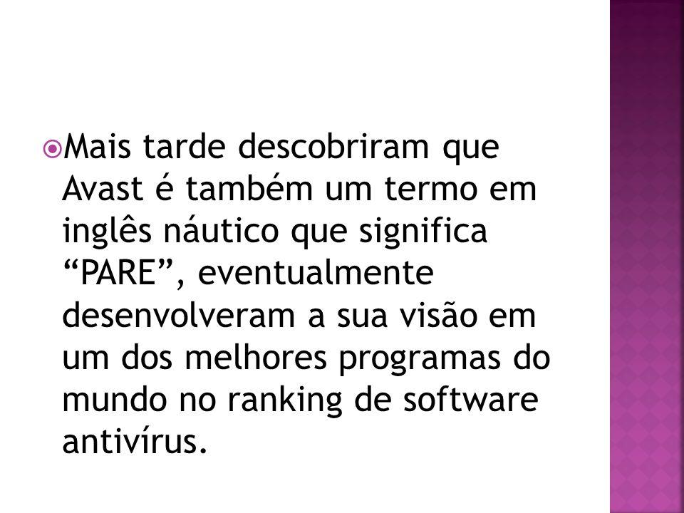 Mais tarde descobriram que Avast é também um termo em inglês náutico que significa PARE , eventualmente desenvolveram a sua visão em um dos melhores programas do mundo no ranking de software antivírus.
