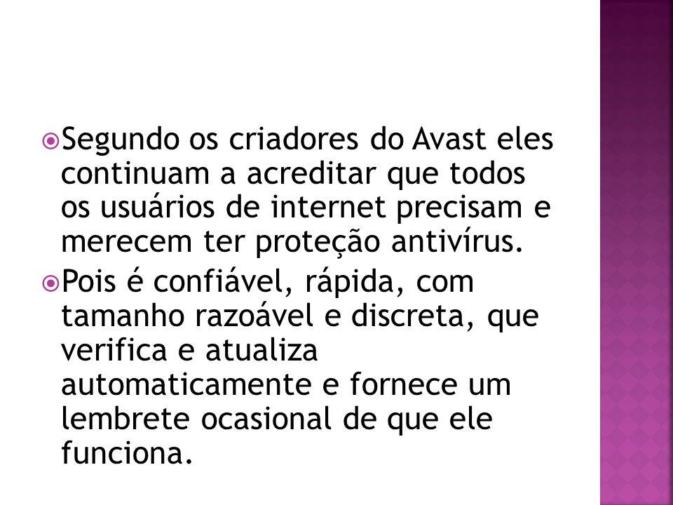 Segundo os criadores do Avast eles continuam a acreditar que todos os usuários de internet precisam e merecem ter proteção antivírus.