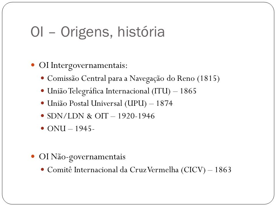 OI – Origens, história OI Intergovernamentais: OI Não-governamentais