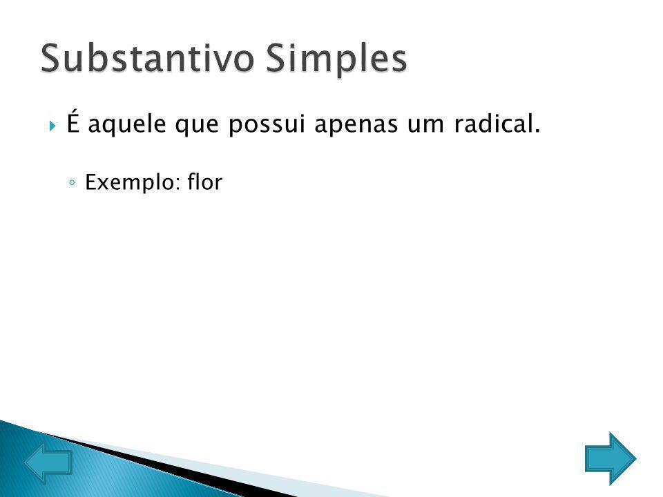 Substantivo Simples É aquele que possui apenas um radical.