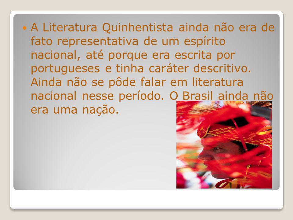 A Literatura Quinhentista ainda não era de fato representativa de um espírito nacional, até porque era escrita por portugueses e tinha caráter descritivo.