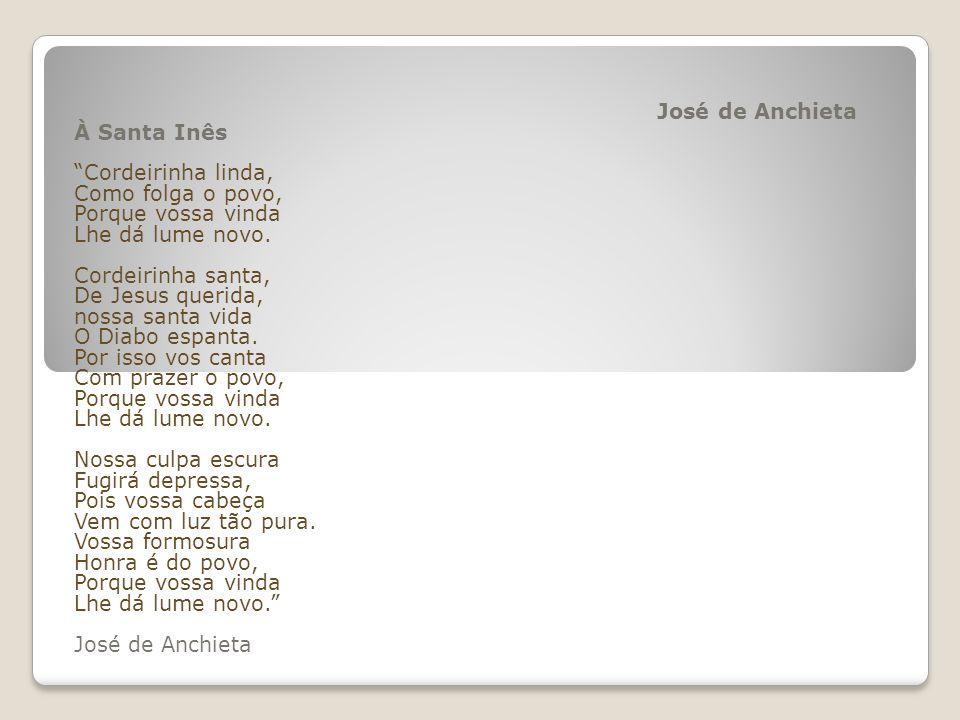 José de Anchieta À Santa Inês. Cordeirinha linda, Como folga o povo, Porque vossa vinda. Lhe dá lume novo.