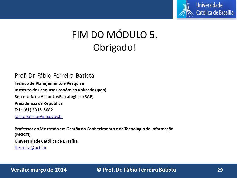 FIM DO MÓDULO 5. Obrigado! Prof. Dr. Fábio Ferreira Batista
