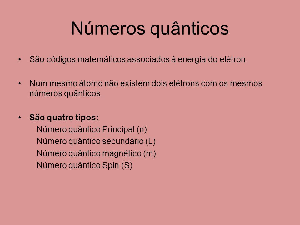 Números quânticos São códigos matemáticos associados à energia do elétron.