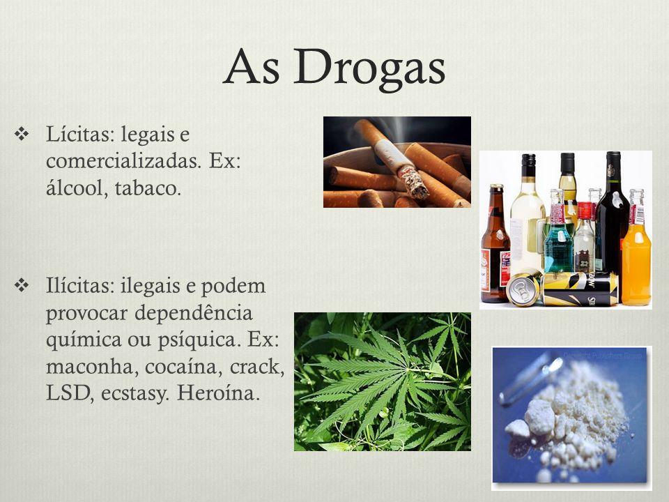 As Drogas Lícitas: legais e comercializadas. Ex: álcool, tabaco.
