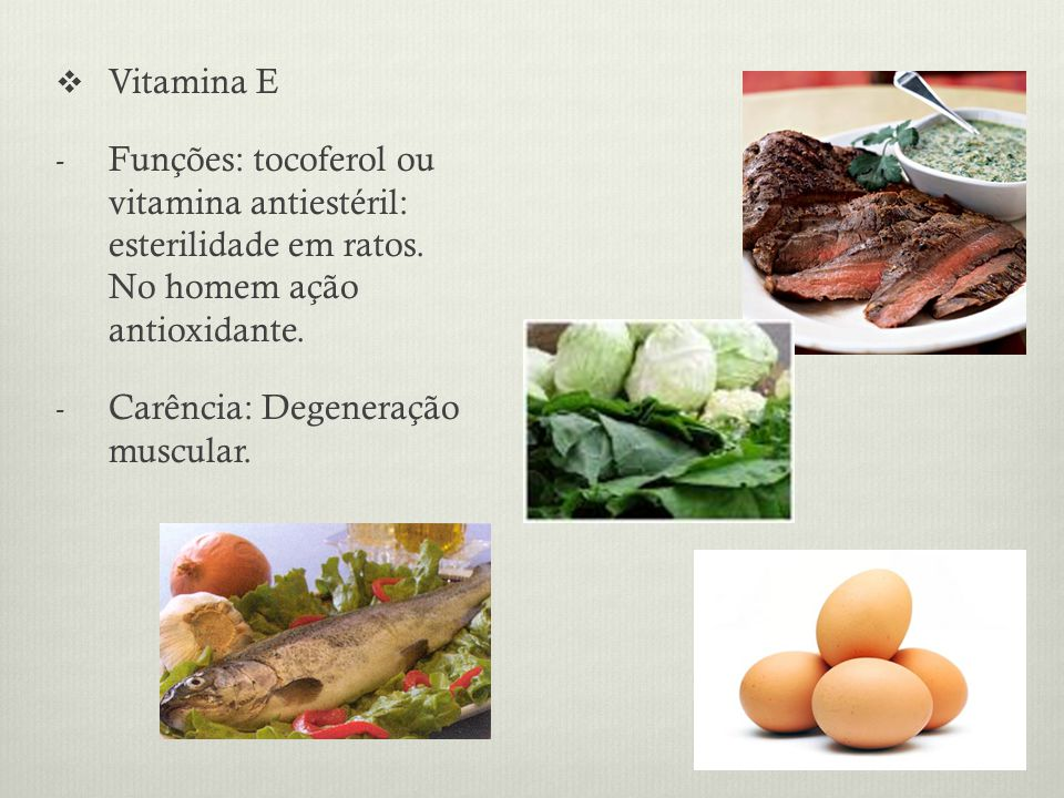 Vitamina E Funções: tocoferol ou vitamina antiestéril: esterilidade em ratos. No homem ação antioxidante.