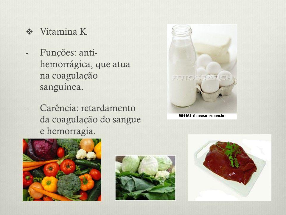 Vitamina K Funções: anti- hemorrágica, que atua na coagulação sanguínea.
