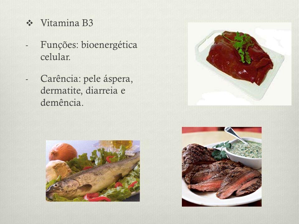 Vitamina B3 Funções: bioenergética celular.