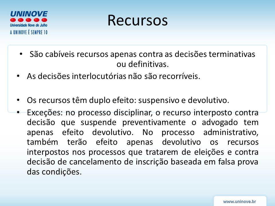 Recursos São cabíveis recursos apenas contra as decisões terminativas ou definitivas. As decisões interlocutórias não são recorríveis.