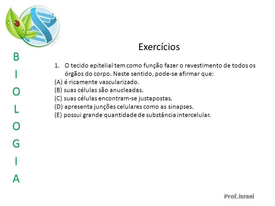 Exercícios O tecido epitelial tem como função fazer o revestimento de todos os órgãos do corpo. Neste sentido, pode-se afirmar que: