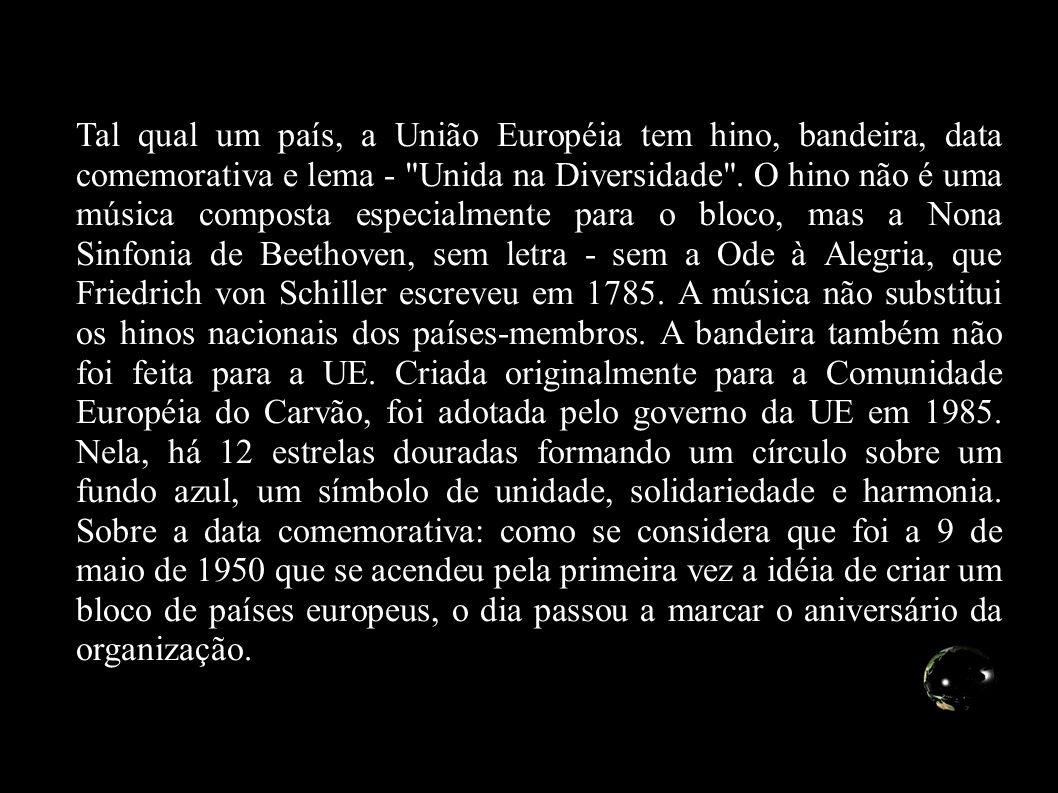 Tal qual um país, a União Européia tem hino, bandeira, data comemorativa e lema - Unida na Diversidade .