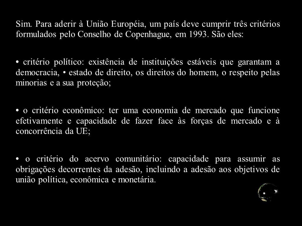 Sim. Para aderir à União Européia, um país deve cumprir três critérios formulados pelo Conselho de Copenhague, em 1993. São eles: