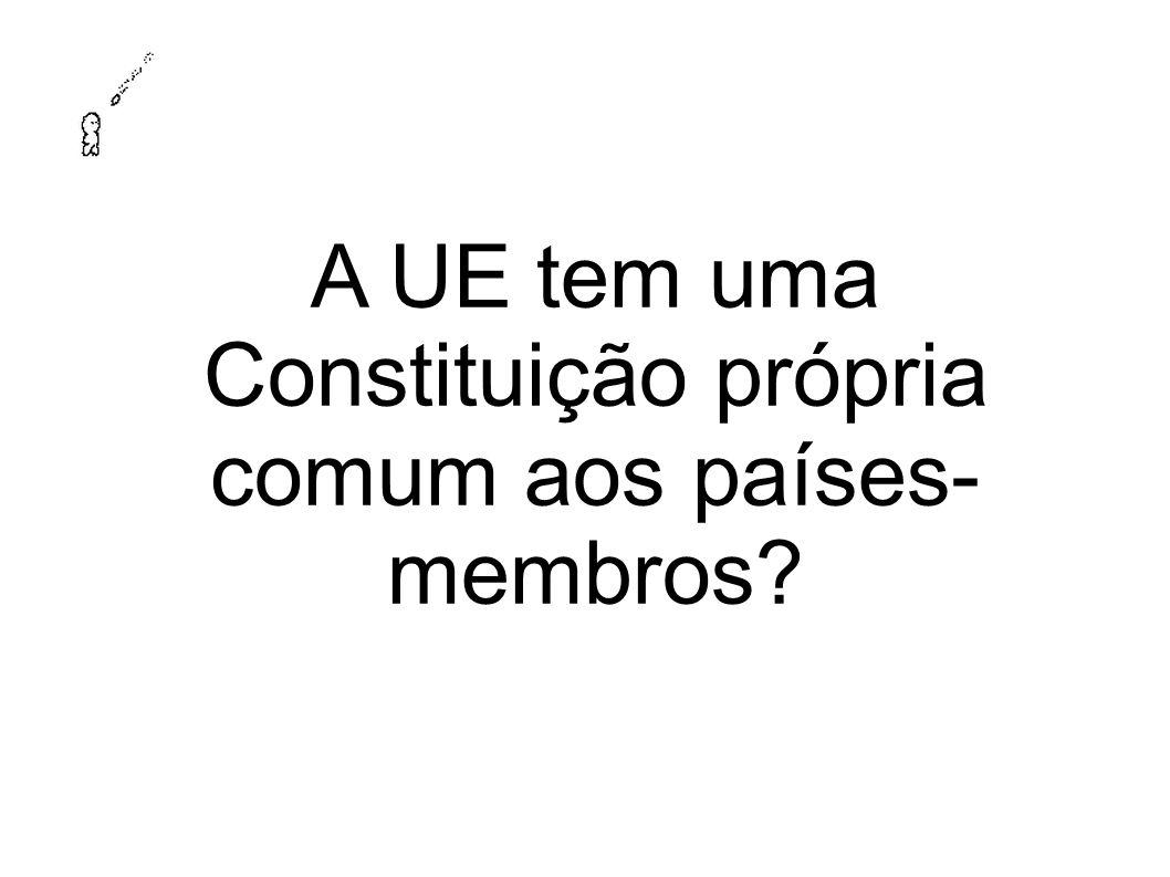 A UE tem uma Constituição própria comum aos países-membros
