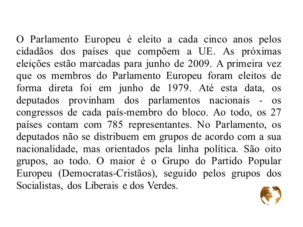 O Parlamento Europeu é eleito a cada cinco anos pelos cidadãos dos países que compõem a UE.
