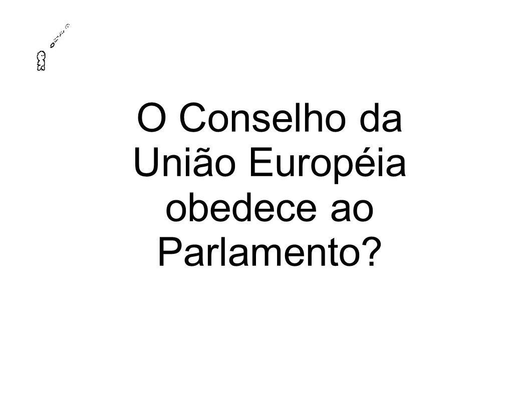 O Conselho da União Européia obedece ao Parlamento