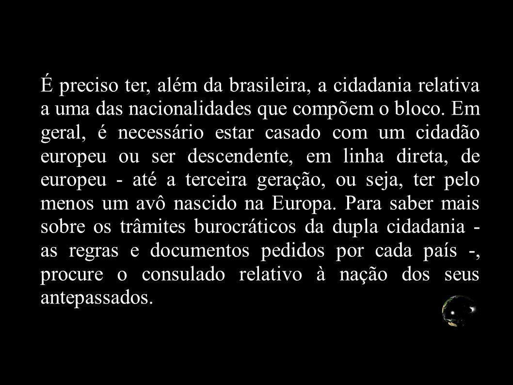 É preciso ter, além da brasileira, a cidadania relativa a uma das nacionalidades que compõem o bloco.