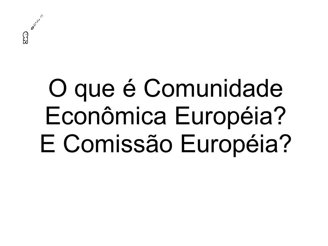 O que é Comunidade Econômica Européia E Comissão Européia