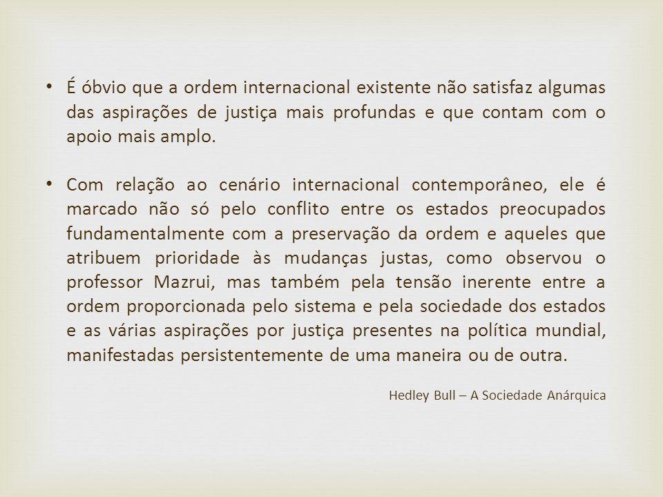 É óbvio que a ordem internacional existente não satisfaz algumas das aspirações de justiça mais profundas e que contam com o apoio mais amplo.