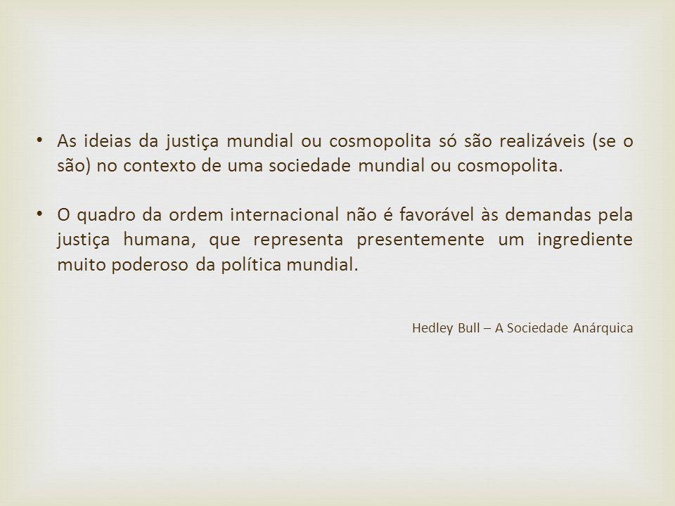 As ideias da justiça mundial ou cosmopolita só são realizáveis (se o são) no contexto de uma sociedade mundial ou cosmopolita.