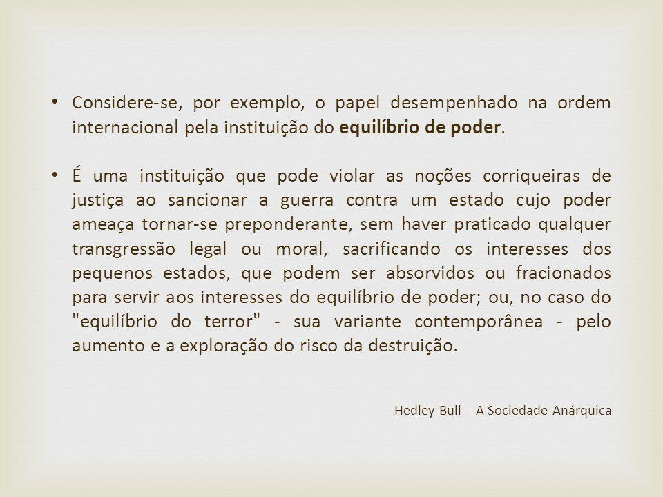 Considere-se, por exemplo, o papel desempenhado na ordem internacional pela instituição do equilíbrio de poder.