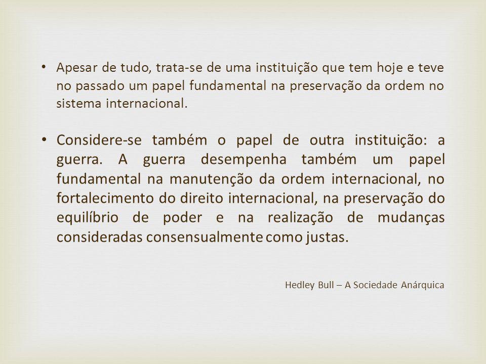 Apesar de tudo, trata-se de uma instituição que tem hoje e teve no passado um papel fundamental na preservação da ordem no sistema internacional.