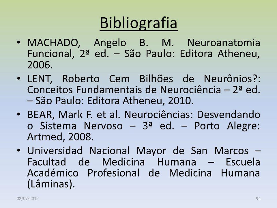 Bibliografia MACHADO, Angelo B. M. Neuroanatomia Funcional, 2ª ed. – São Paulo: Editora Atheneu, 2006.