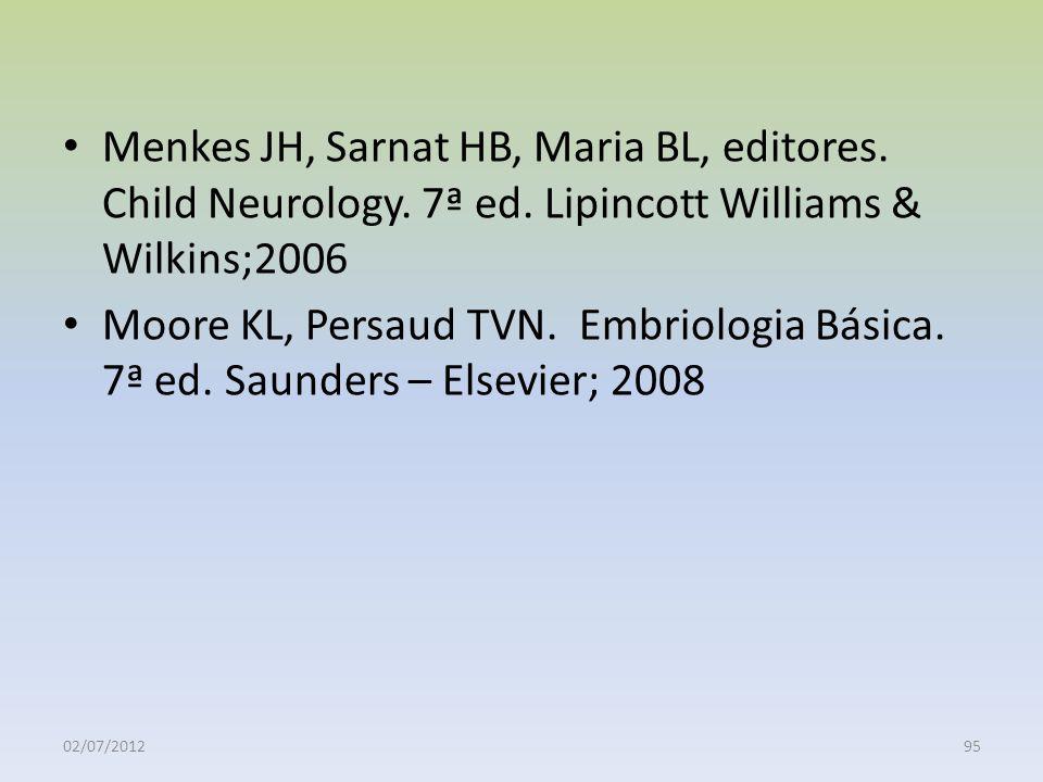 Menkes JH, Sarnat HB, Maria BL, editores. Child Neurology. 7ª ed