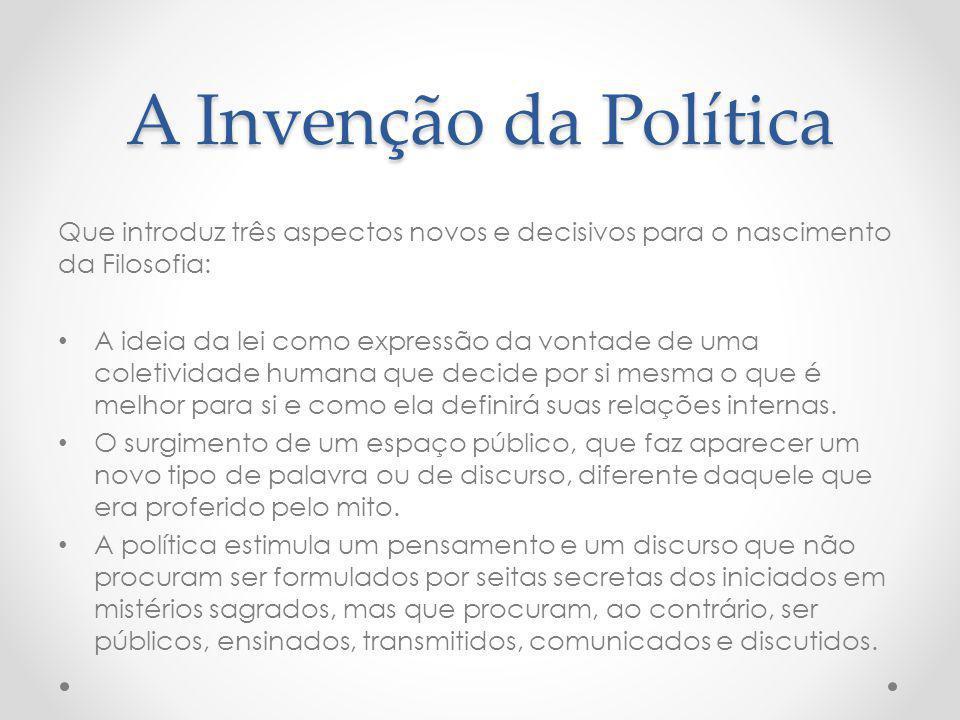 A Invenção da Política Que introduz três aspectos novos e decisivos para o nascimento da Filosofia: