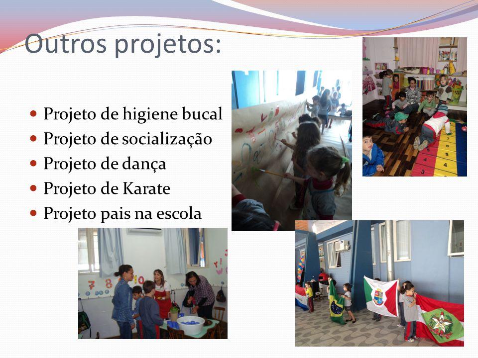 Outros projetos: Projeto de higiene bucal Projeto de socialização