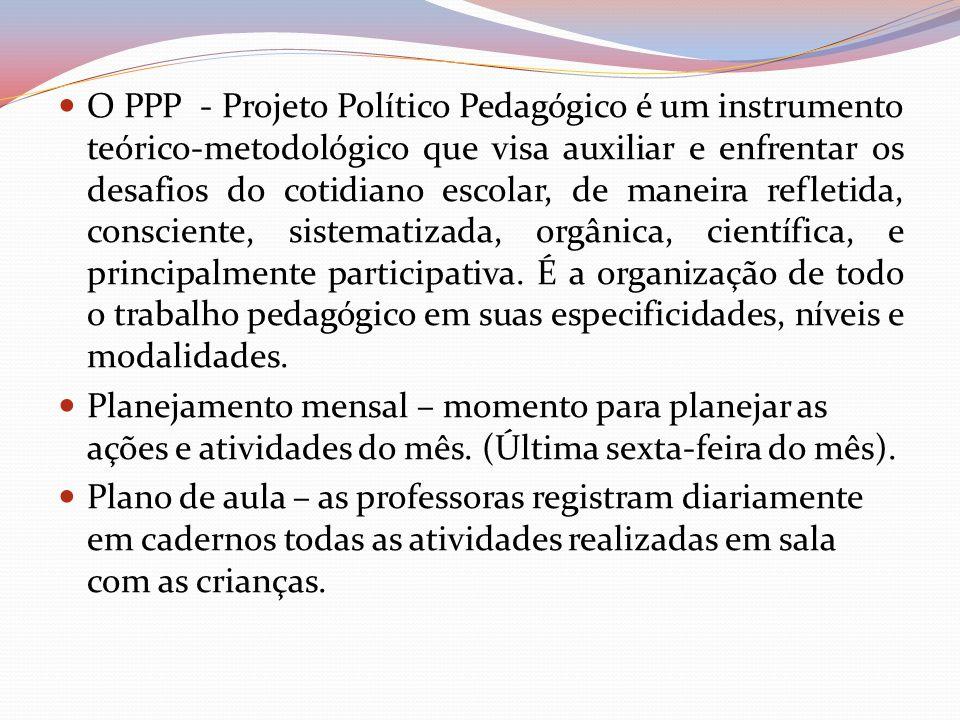O PPP - Projeto Político Pedagógico é um instrumento teórico-metodológico que visa auxiliar e enfrentar os desafios do cotidiano escolar, de maneira refletida, consciente, sistematizada, orgânica, científica, e principalmente participativa. É a organização de todo o trabalho pedagógico em suas especificidades, níveis e modalidades.