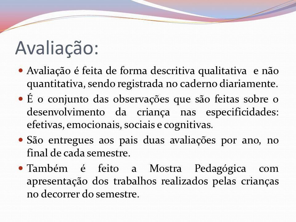 Avaliação: Avaliação é feita de forma descritiva qualitativa e não quantitativa, sendo registrada no caderno diariamente.